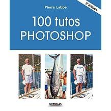 100 TUTOS PHOTOSHOP 2E ÉD.