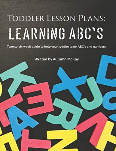 Toddler Lesson Plans: Learning ABC's: Twenty-six week guide to help your toddler learn ABC's and numbers(paperback-black and white) Early Childhood Lesson Plans