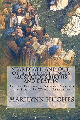 Read Online Near Death And Out-Of-Body Experiences (Auspicious Births And Deaths): Of The Prophets, Saints, Mystics And Sages In World Religions pdf