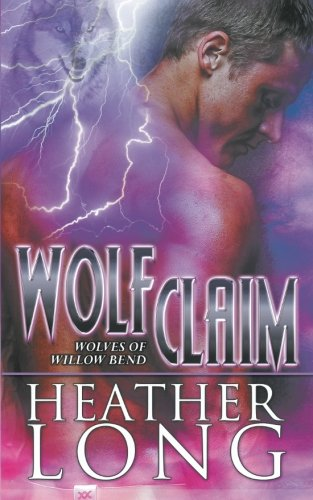 Read Online Wolf Claim (Wolves of Willow Bend) (Volume 3) PDF