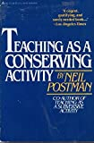 Teaching As A Conserving Activity by Neil Postman (1979-01-01)