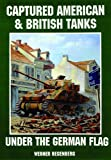 Captured American and British Tanks under the German Flag, Werner Regenberg, 088740524X