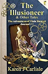 The Illusioneer & Other Tales: The Adventures of Viola Stewart Journal #3