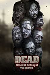 DEAD: Blood & Betrayal: Book 11 of the DEAD Series (Volume 11)