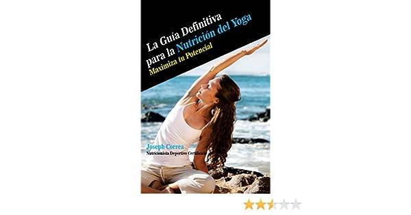 La Guia Definitiva para la Nutricion del Yoga: Maximiza tu Potencial (Spanish Edition)