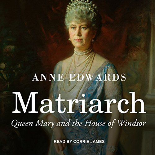 Matriarch: Queen Mary and the House of Windsor by Tantor Audio