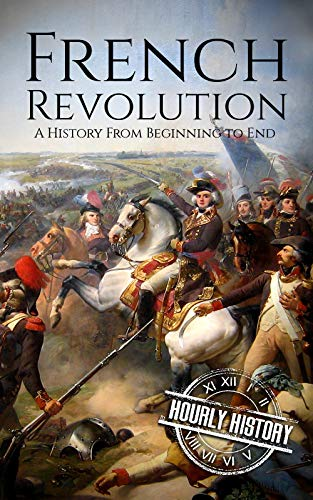 French Revolution: A History From Beginning to End (One Hour History Revolution Book 1) (Best History Of The French Revolution)