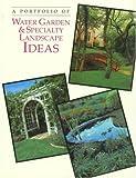 A Portfolio of Water Garden and Specialty Landscape Ideas, Portfolio Ideas Series Staff, 0865739757