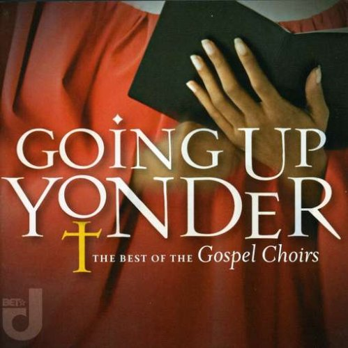 Going Up Yonder: Best of the Gospel Choirs (Going Up Yonder The Best Of The Gospel Choirs)