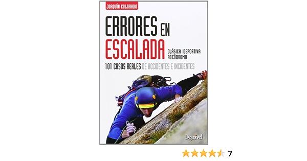 Errores En Escalada. 101 Casos Reales De Accidentes E ...