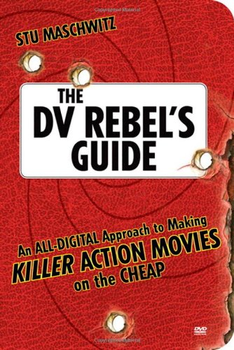 B.E.S.T The DV Rebel's Guide: An All-Digital Approach to Making Killer Action Movies on the Cheap DOC
