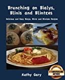 Brunching on Bialys, Blini and Blintzes: Delicious and Easy Bialys, Blini and Blintz Recipes (Easy Ethnic Dishes Book 3)