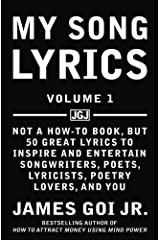 My Song Lyrics: Not a How to Book, But 50 Great Lyrics to Inspire and Entertain Songwriters, Poets, Lyricists, Poetry Lovers, and You (Volume 1) Paperback