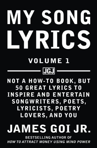 My Song Lyrics: Not a How to Book, But 50 Great Lyrics to Inspire and Entertain Songwriters, Poets, Lyricists, Poetry Lovers, and You (Volume 1)