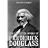 The Collected Works of Frederick Douglass (Unexpurgated Edition) (Halcyon Classics)