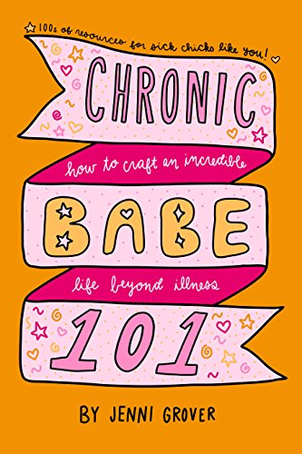 ChronicBabe 101: How to Craft an Incredible Life Beyond - Slip Caregiver