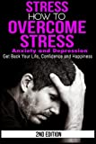 Stress: How to Overcome Stress, Anxiety and Depression - Get Back Your Life, Confidence and Happiness