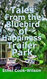 Tales From The Bluebird of Happiness Trailer Park