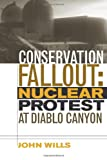 Conservation Fallout : Nuclear Protest at Diablo Canyon, Wills, John, 0874178967