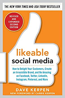 Likeable Social Media, Revised and Expanded: How to Delight Your Customers, Create an Irresistible Brand, and Be Amazing on Facebook, Twitter, LinkedIn, ... and More (Marketing/Sales/Adv & Promo) by [Kerpen, Dave]