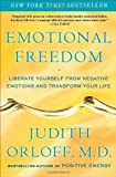 Emotional Freedom: Liberate Yourself from Negative Emotions and Transform Your Life by Orloff, Judith (2010) Paperback
