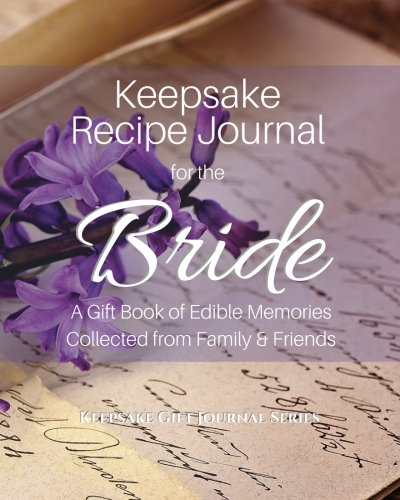 Keepsake Recipe Journal for the Bride: A Gift Book of Edible Memories Collected from Family & Friends (Keepsake Gift Journals Series) by CreateSpace Independent Publishing Platform