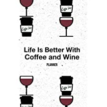"""Life Is Better With Coffee And Wine: Academic Schedule Lesson Planner for Pre-k Elementary High School College Teacher And Student, Undated Write in Planner Journal, Funny Gift For Teacher (6"""" x 9"""", 200 Pages)"""