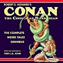 Robert E. Howard's Conan the Cimmerian Barbarian: The Complete Weird Tales Omnibus Audiobook by Finn J. D. John, Robert E. Howard Narrated by Finn J. D. John