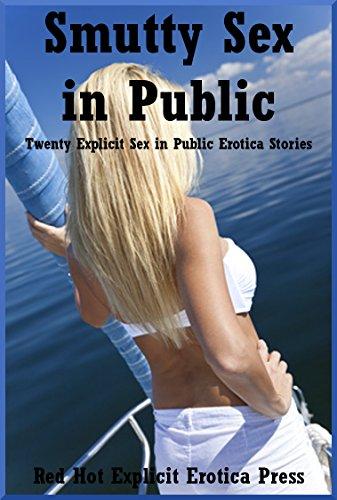 Smutty Sex in Public: Twenty Explicit Sex in Public Erotica Stories