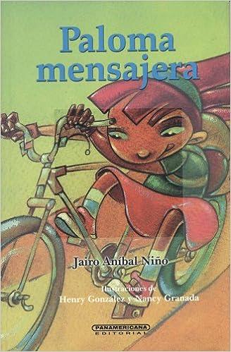 Paloma Mensajera (Literatura Juvenil) (Literatura Juvenil (Panamericana Editorial)) (Spanish Edition): Jairo Anibal Nino, Henry Gonzalez y Nancy Granada: ...