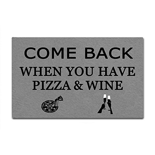 Come Back When You Have Pizza & Wine Funny Design Indoor/Outdoor Doormat 30(L)X18(W) inch Non-Slip Machine-washable Home Decor Mat (Wine Dropshippers)