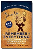How to Remember Everything in the Doctrine and Covenants by David Larsen (2008-08-15)
