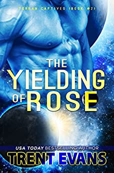 The Yielding of Rose (Terran Captives Book 2) by [Evans, Trent]