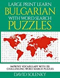 Large Print Learn Bulgarian with Word Search Puzzles: Learn Bulgarian Language Vocabulary with Challenging Easy to Read Word Find Puzzles