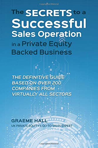 Download The Secrets To A Successful Sales Operation In A Private Equity Backed Business: The Definitive Guide Based On Over 200 Companies From Virtually All Sectors pdf epub