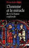 L'homme et le miracle dans la France médiévale (XIe-XIIe siècle) par Sigal