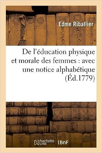 Download Online De l'éducation physique et morale des femmes : avec une notice alphabétique (Éd.1779) pdf