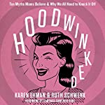 Hoodwinked: Ten Myths Moms Believe and Why We All Need to Knock It Off | Karen Ehman,Ruth Schwenk