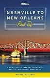 Moon Nashville to New Orleans Road Trip: Natchez Trace Parkway, Memphis, Tupelo, Mississippi Blues Trail (Moon Handbooks)
