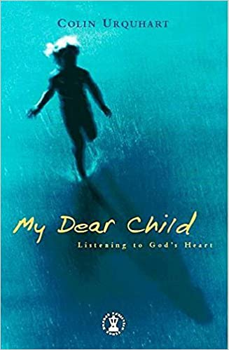 My Dear Child: Listening to God's Heart (Hodder Christian
