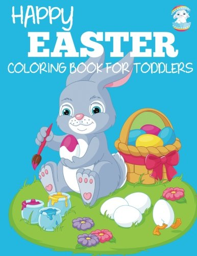 Happy Easter Coloring Book for Toddlers: A Fun Easter Coloring Book of Easter Bunnies, Easter Eggs, Easter Baskets, and More cover