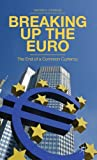 Breaking up the Euro : The End of a Common Currency, Chorafas, Dimitris N., 113733326X
