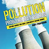 Pollution : Problems Made by Man - Nature Books for Kids | Children's Nature Books