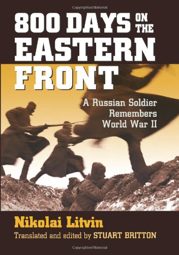 800 Days on the Eastern Front: A Russian Soldier Remembers World War II (Modern War Studies)
