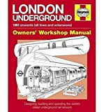 London Underground: 1863 onwards (all lines and extensions) Designing, building and operating the worlds oldest underground (Owners Workshop Manual)