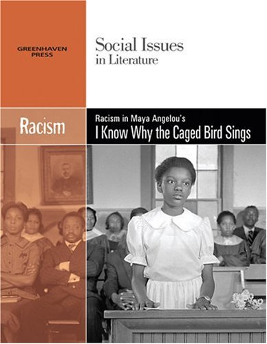 Racism: Racism in Maya Angelou's I Know Why the Caged Bird Sings (Social Issues in Literature)