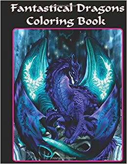 Fantastical Dragons Coloring Book Dragon Books For Adults AN Creation 9781546919735 Amazon