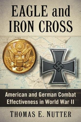 Eagle and Iron Cross: American and German Combat Effectiveness in World War ()