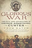 Glorious War: The Civil War Adventures of George