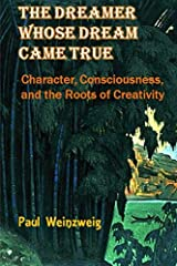 The Dreamer Whose Dream Came True: Character, Consciousness, and The Roots for Creativity Paperback